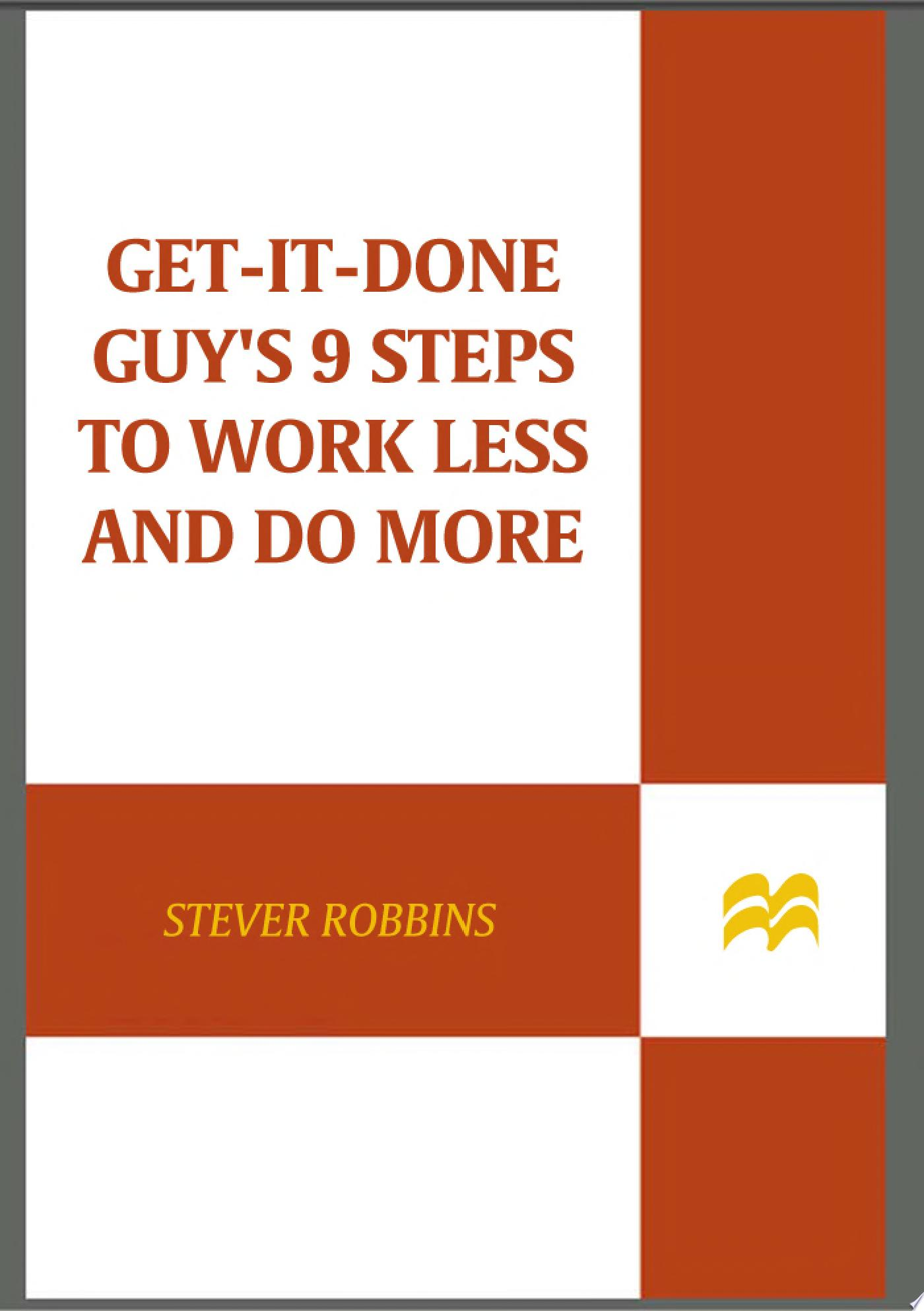 Get It Done Guy s 9 Steps to Work Less and Do More