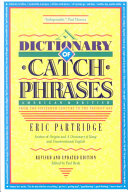A Dictionary of Catch Phrases  American and British  from the Sixteenth Century to the Present Day