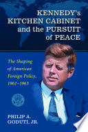 Kennedy S Kitchen Cabinet And The Pursuit Of Peace