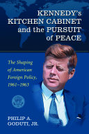 Kennedy's Kitchen Cabinet and the Pursuit of Peace