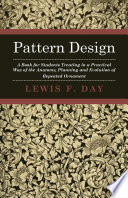 Pattern Design   A Book for Students Treating in a Practical Way of the Anatomy   Planning   Evolution of Repeated Ornament