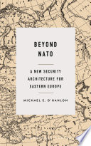 Beyond NATO : a new security architecture for Eastern Europe