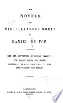 The Novels And Miscellaneous Works Of Daniel De Foe Life And Adventures Of Duncan Campbell New Voyage Round The World Political Tracts Relating To The Hanoverian Succession 1856