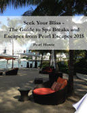 Seek Your Bliss   The Guide to Spa Breaks and Escapes from Pearl Escapes 2015