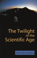 The Twilight of the Scientific Age