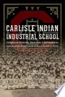 Carlisle Indian Industrial School  : Indigenous Histories, Memories, and Reclamations