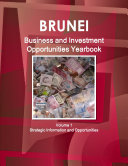 Brunei Business and Investment Opportunities Yearbook Volume 1 Strategic Information and Opportunities