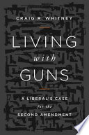 link to Living with guns : a liberal's case for the Second Amendment in the TCC library catalog