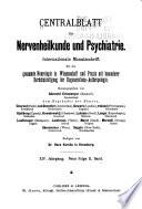 Zentralblatt für Nervenheilkunde und Psychiatrie. Internationale Monatsschrift für die gesammte Neurologie in Wissenschrift und Praxis mit besonderer Berücksichtigung der Degenerations-Anthropologie
