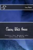 Chasing White Horses