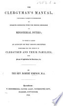 The Clergyman s Manual  Containing a Variety of Information on Subjects Connected with the Proper Discharge of Ministerial Duties  to which is Added an Account of the Various Societies Instituted for the Benefit of Clergymen and Their Families  Etc Book