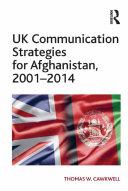 UK Communication Strategies for Afghanistan  2001   2014