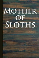 Mother of Sloths  Sloth Animal Journal Lined Pages for Journaling  Studying  Writing  Daily Reflection   Prayer Workbook