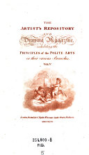 The    Artist s Repository and Drawing Magazine  Exhibiting the Principles of the Polite Arts in Their Various Branches