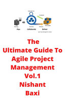 The Ultimate Guide To Agile Project Management Vol 1