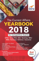 The Current Affairs Yearbook 2018 for Competitive Exams - UPSC/ State PCS/ SSC/ Banking/ Insurance/ Railways/ BBA/ MBA/ Defence - 3rd Edition