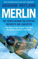 Merlin  The Power Behind the Spitfire  Mosquito and Lancaster  The Story of the Engine That Won the Battle of Britain and WWII