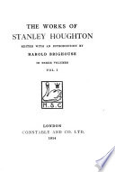 The Works of Stanley Houghton: Independent means. Marriages in the making. The younger generation