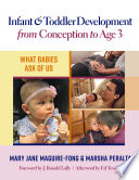 """Infant and Toddler Development from Conception to Age 3: What Babies Ask of Us"" by Mary Jane Maguire-Fong, Marsha Peralta"