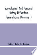 Genealogical And Personal History Of Western Pennsylvania (Volume I)