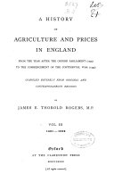 A History of Agriculture and Prices in England from the Year After the Oxford Parliament  1259  to the Commencement of the Continental War  1793   Compiled Entirely from Original and Contemporaneous Records