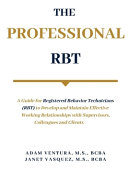 The Professional RBT: A Guide for Registered Behavior Technicians (RBT) to Develop and Maintain Effective Working Relationships with Supervi