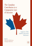 The Canadian Contribution to a Comparative Law of Secession [Pdf/ePub] eBook