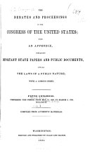 The Debates and Proceedings in the Congress of the United States  with an Appendix  Containing Important State Papers and Public Documents  and All the Laws of a Public Nature  with a Copious Index     First To  Eighteenth Congress   first Session  Compriing the Period from March 3  1789 to May 27  1824  Inclusive  Comp  from Authentic Materials