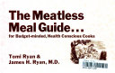 The Meatless Meal Guide for Budget minded  Health Conscious Cooks