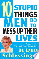 """""""Ten Stupid Things Men Do to Mess Up Their Lives"""" by Laura Schlessinger"""
