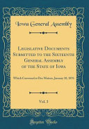 Legislative Documents Submitted To The Sixteenth General Assembly Of The State Of Iowa Vol 3
