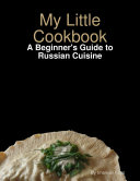 My Little Cookbook  A Beginner s Guide to Russian Cuisine
