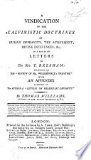 A vindication of the Calvinistic doctrines of human depravity, the Atonement, Divine influences &c. in a series of letters addressed to T. Belsham, occasioned by his