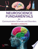 """Neuroscience Fundamentals for Communication Sciences and Disorders"" by Richard D. Andreatta"