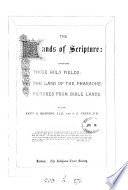 The Lands of scripture  comprising Those holy fields  The land of the pharaohs  Pictures from Bible lands  by S  Manning and S G  Green Book