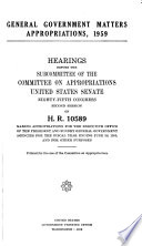 General Government Matters Appropriations  1959  Hearings Before     85 2  on H R  10589 Book