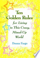 Ten Golden Rules for Living in This Crazy  Mixed Up World
