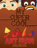My Super Cool Ant Farm