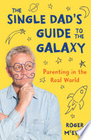 The Single Dad s Guide to the Galaxy  Parenting in the Real World
