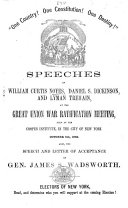 """""""One Country! One Constitution! One Destiny!"""" Speeches of W. C. Noyes, D. S. Dickinson and L. Tremain, at the Great Union War Ratification Meeting, held October 8th, 1862. Also the speech and letter of acceptance of Gen. J. S. Wadsworth"""