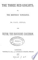 The three red knights  or  The brothers  vengeance by P  F  val  and Victor  the handsome coachman