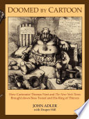 Doomed by Cartoon, How Cartoonist Thomas Nast and the New York Times Brought Down Boss Tweed and His Ring of Thieves by John Adler,Draper Hill PDF