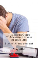 The Simple Guide To Managing Stress In Your Life