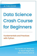 Data Science Crash Course for Beginners with Python  Fundamentals and Practices with Python