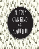 Be Your Own Kind & Beautiful.