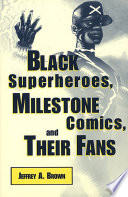 """Black Superheroes, Milestone Comics, and Their Fans"" by Jeffrey A. Brown"