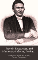 Travels  Researches  and Missionary Labors  During an Eighteen Years  Residence in Eastern Africa