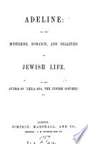 Adeline  or  Mysteries  romance  and realities of Jewish life  By the author of  Leila Ada  the Jewish convert