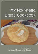 My No-Knead Bread Cookbook