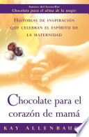 Chocolate para el corazon de mama  : Historias de inspiracion que celebran el espiritu de la maternidad